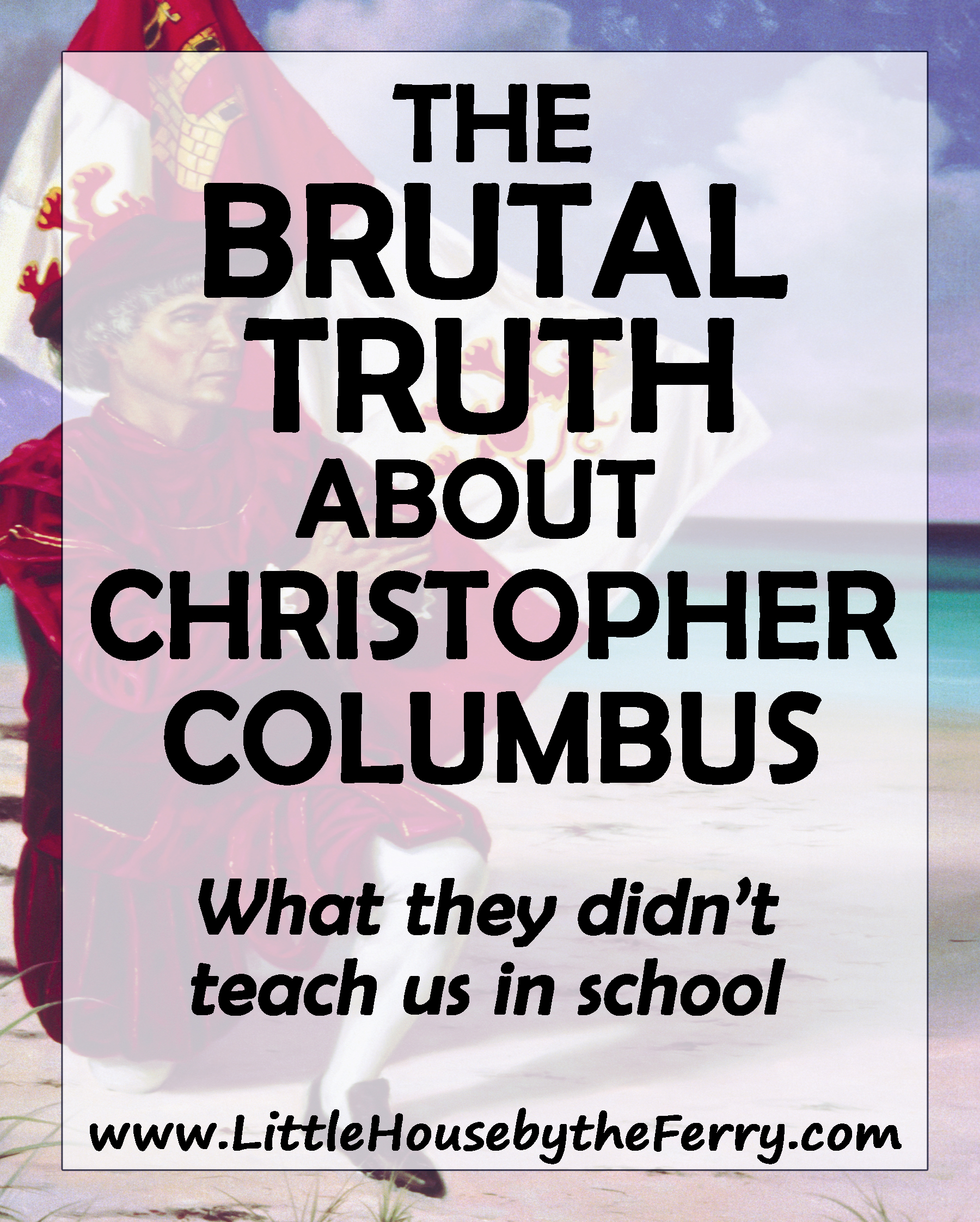 The Brutal Truth About Columbus: What They Didn't Teach Us in School